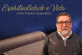 """""""Espiritualidade e Vida com padre Graciano"""" vídeos semanais no canal do youtube da paróquia"""