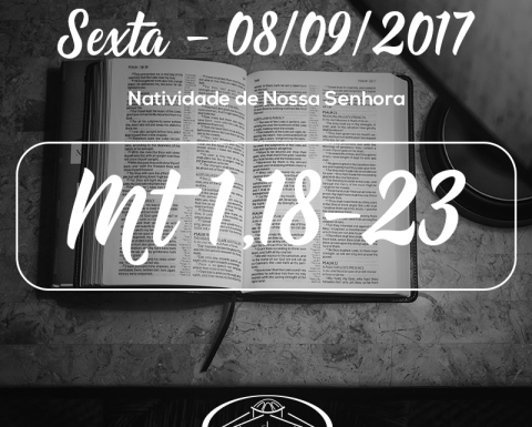 Natividade de Nossa Senhora- 08/09/2017 (Mt 1,18-23)