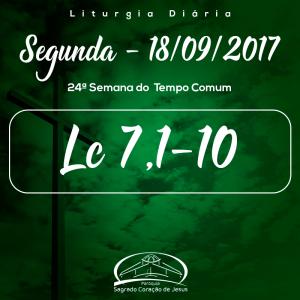 24ª Semana do Tempo Comum- 18/09/2017 (Lc 7,1-10)