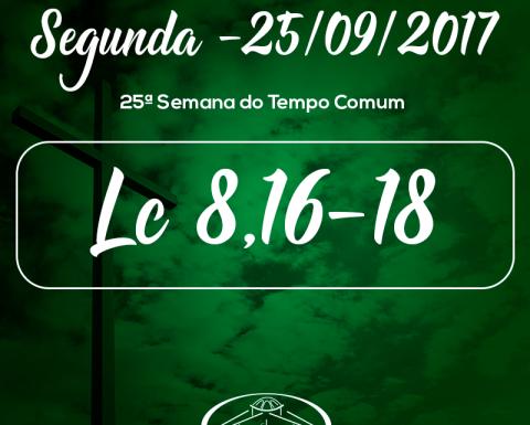 25ª Semana do Tempo Comum- 25/09/2017 (Lc 8,16-18)