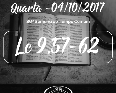26ª Semana do Tempo Comum- 04/10/2017 (Lc 9,57-62)