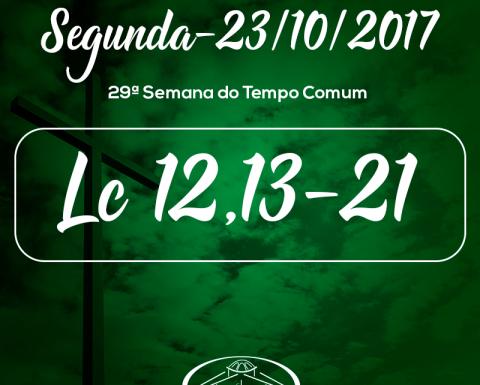 29ª Semana do Tempo Comum- 23/10/2017 (Lc 12,13-21)
