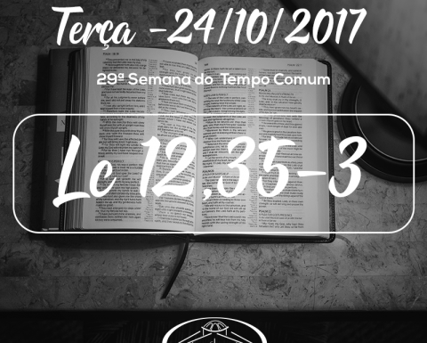 29ª Semana do Tempo Comum- 24/10/2017 (Lc 12,35-38)