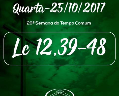 29ª Semana do Tempo Comum- 25/10/2017 (Lc 12,39-48)
