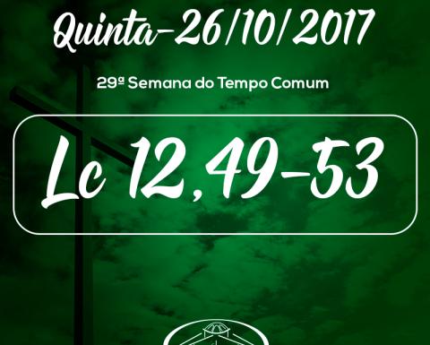 29ª Semana do Tempo Comum- 26/10/2017 (Lc 12,49-53)