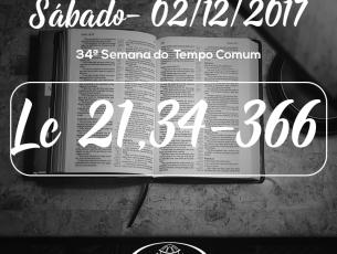 34ª Semana do Tempo Comum- 02/12/2017 (Lc 21,34-36)