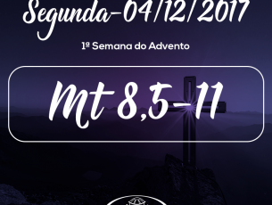 1ª Semana do Advento- 04/12/2017 (Mt 8,5-11)
