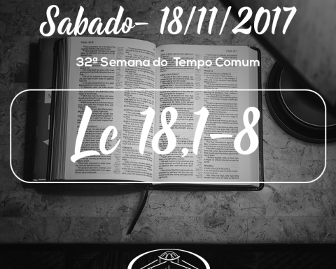 32ª Semana do Tempo Comum- 18/11/2017 (Lc 18,1-8)