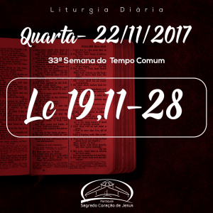33ª Semana do Tempo Comum- 22/11/2017 (Lc 19,11-28)