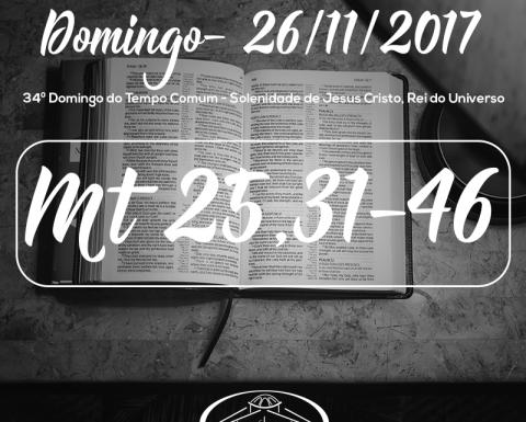 34º Domingo do Tempo Comum - Solenidade de Jesus Cristo, Rei do Universo- 26/11/2017 (Mt 25,31-46)