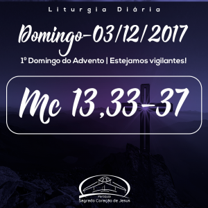 1º Domingo do Advento- 03/12/2017 (Mc 13,33-37)