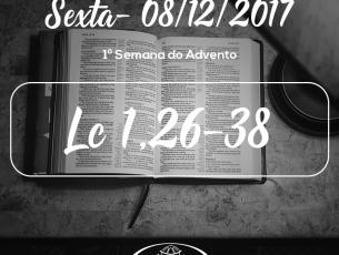 1ª Semana do Advento – Imaculada Conceição de Maria 08/12/2017 (Lc 1,26-38)