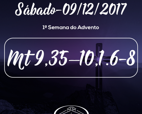 1ª Semana do Advento- 09/12/2017 (Mt 9,35–10,1.6-8)