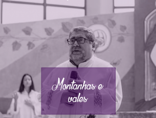 Vales e montanhas- Homilia do 2º domingo do Advento