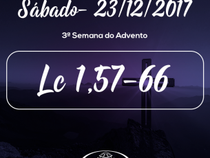 3ª Semana do Advento- 23/12/2017 (Lc 1,57-66)