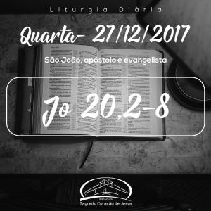 São João, apóstolo e evangelista- 27/12/2017 (Jo 20,2-8)