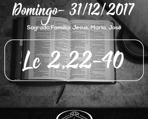 Sagrada Família: Jesus, Maria, José- 31/12/2017 (Lc 2,22-40)