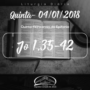 Quinta-feira antes da Epifania- 04/01/2018(Jo 1,35-42)