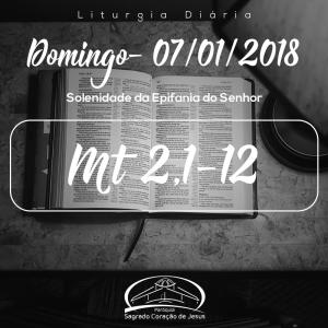 Solenidade da Epifania do Senhor- 07-01/2018 (Mt 2,1-12)