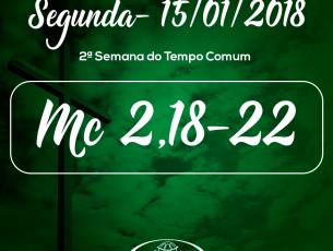 2ª Semana do Tempo Comum- 15/01/2018 (Mc 2,18-22)
