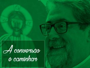 A conversão é caminhar- Homilia do 3º domingo do tempo comum