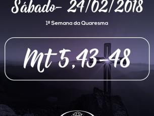 1ª Semana da Quaresma- 24/02/2018 (Mt 5,43-48)