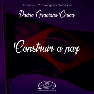 Construir a paz- Homilia do 2º domingo da Quaresma