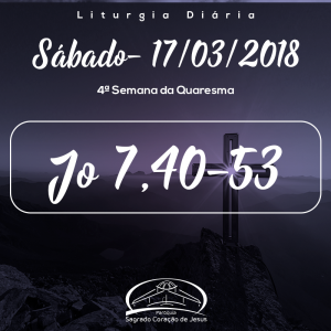 4ª Semana da Quaresma- 17/03/2018 (Jo 7,40-53)