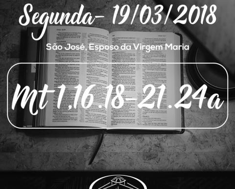 São José, Esposo da Virgem Maria- 19/03/2018 (Mt 1,16.18-21.24a)