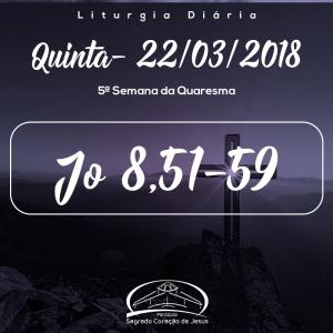 5ª Semana da Quaresma- 22/03/2018 (Jo 8,51-59)