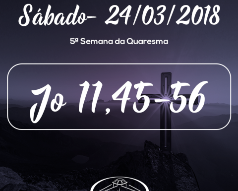 5ª Semana da Quaresma- 24/03/2018 (Jo 11,45-56)