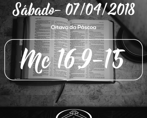 Oitava da Páscoa- 07/04/2018 (Mc 16,9-15)