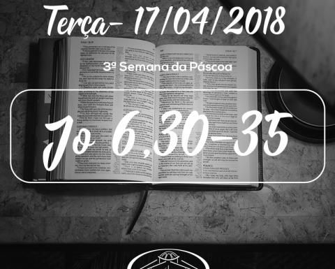 3ª Semana da Páscoa- 17/04/2018 (Jo 6,30-35)