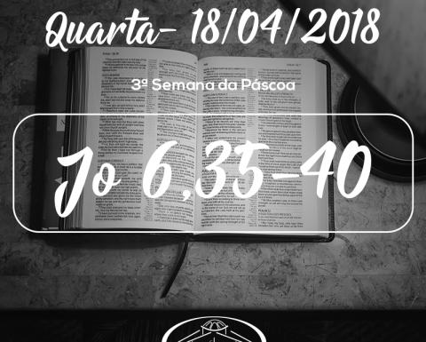 3ª Semana da Páscoa- 18/04/2018 (Jo 6,35-40)