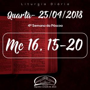 4ª Semana da Páscoa - São Marcos, evangelista- 25/04/2018 (Mc 16,15-20)