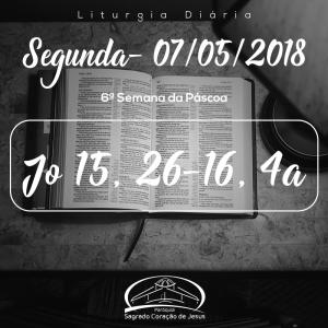 6ª Semana da Páscoa- 07/05/2018 (Jo 15,26–16,4a)