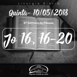6ª Semana da Páscoa- 10/05/2018 (Jo 16,16-20)
