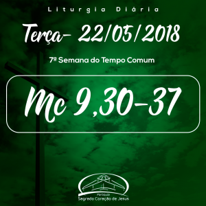 7ª Semana do Tempo Comum- 22/05/2018 (Mc 9,30-37)