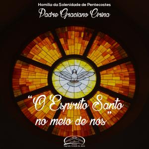 O Espírito Santo no meio de nós- homilia da Solenidade de Pentecostes- Pe Graciano