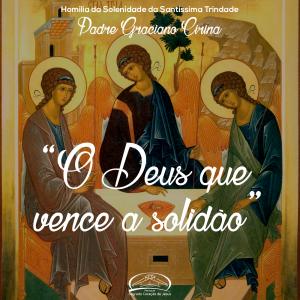 O Deus que vence a solidão- homilia da solenidade da Santíssima Trindade- Pe Graciano