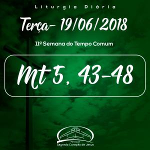 11ª Semana do Tempo Comum- 19/06/2018 (Mt 5,43-48)