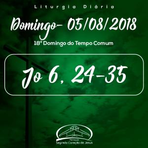 18º Domingo do Tempo Comum- 05/08/2018 (Jo 6,24-35)