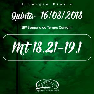 19ª Semana do Tempo Comum- 16/08/2018 (Mt 18,21-19,1)