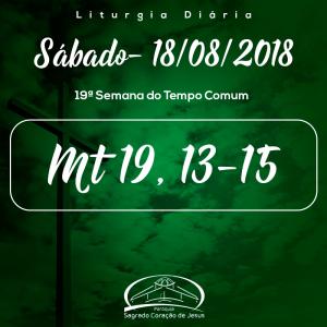 19ª Semana do Tempo Comum- 18/08/2018 (Mt 19,13-15)