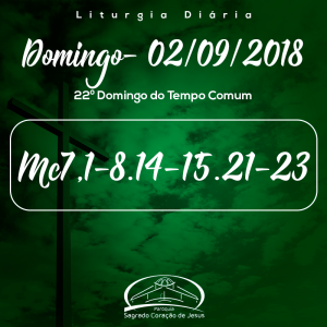 22º Domingo do Tempo Comum- 02/09/2018 (Mc 7,1-8.14-15.21-23)
