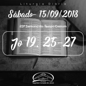 23ª Semana do Tempo Comum- 15/09/2018 (Jo 19,25-27)
