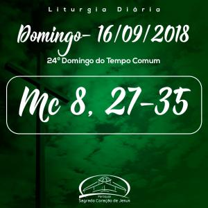 24º Domingo do Tempo Comum- 16/09/2018 (Mc 8,27-35)