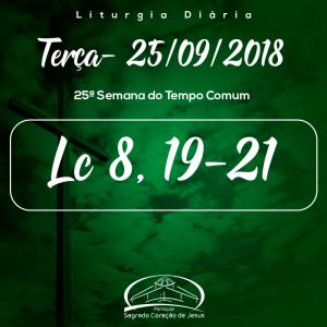 25ª Semana do Tempo Comum- 25/09/2018 (Lc 8,19-21)