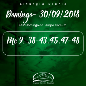 26º Domingo do Tempo Comum- 30-09/2018 (Mc 9,38-43.45.47-48)