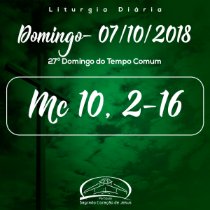 27º Domingo do Tempo Comum- 07/10/2018 (Mc 10,2-16)